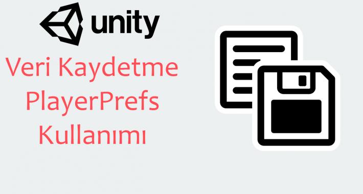 Unity PlayerPrefs Kullanımı (Veri Kaydetme)